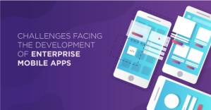 Challenges Facing The Development Of Enterprise Mobile Apps