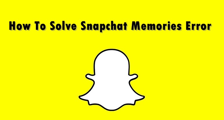 Snapchat Memories disappeared? Here's How To Solve Snapchat