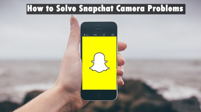 How to Solve Snapchat Camera Problems or Snapchat Camera Won