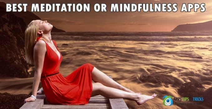 Best Meditation Apps OR MINDFULNESS APPS for Android & iOS to Free Your Mind