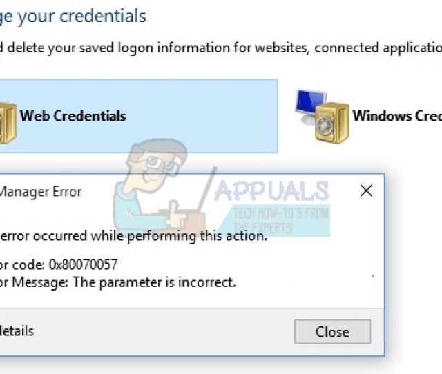 Fix Credential Manager Error 0x80070057 The Parameter Is Incorrect Appuals Com