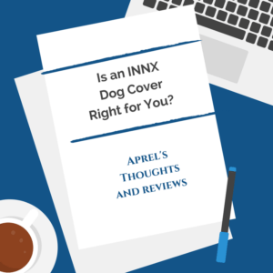 INNX Dog Cover Review | Aprel's Thoughts and Reviews