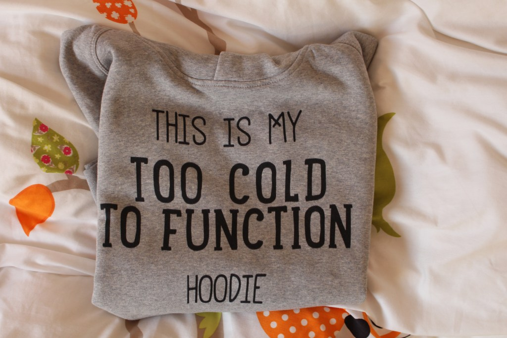 My Too Cold To Function Hoodie