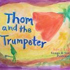 Thom and the Trumpeter - an original fairytale story podcast for your family at aprileight.com