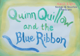 Quinn Quillow and the Blue Ribbon on the April Eight Songs & Stories Podcast at aprileight.com