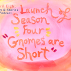 Ep 31 Season 4 Launch Gnomes Are Short on the April Eight Songs & Stories Podcast at aprileight.com