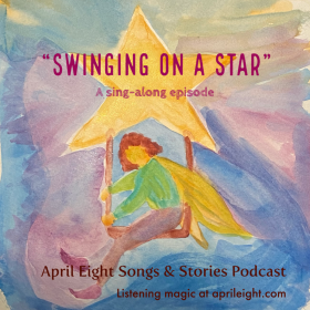 """""""Swinging on a Star"""" on the April Eight Songs & Stories Podcast aprileight.com"""