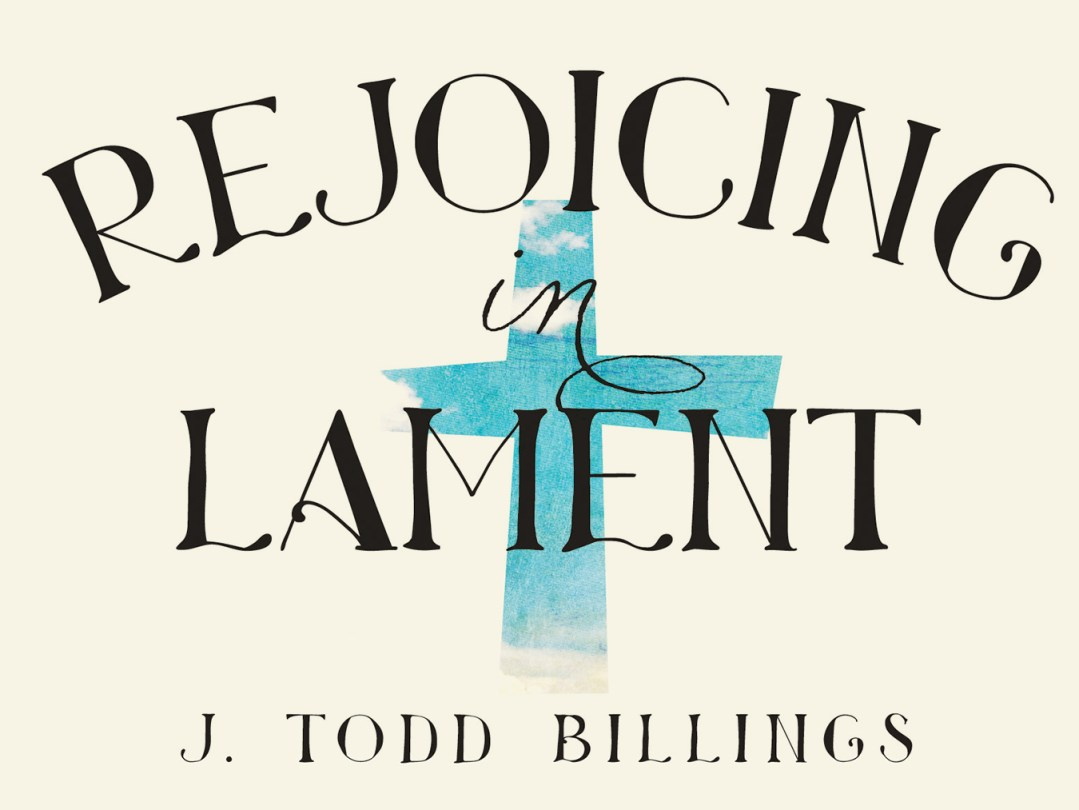 Book Review for Rejoicing in Lament: Wrestling with Incurable Cancer & Life in Christ by J. Todd Billings