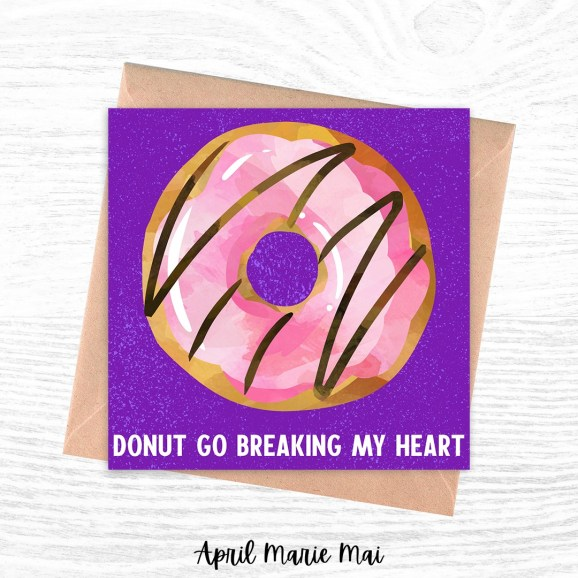 Donut Go Breaking My Heart Square Printable Greeting Card