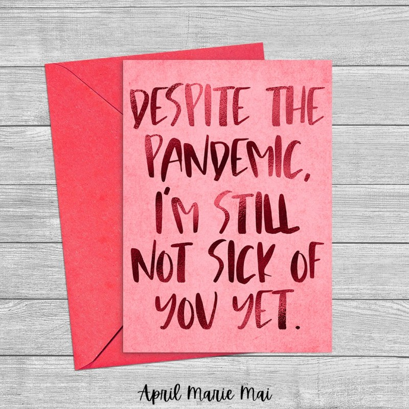 Despite the Pandemic, I'm Still Not Sick of You Yet Covid-19 Quarantine Funny Printable Greeting Card