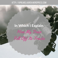 In Which I Explain How My Train Fell Off It's Tracks (& Post Schedule)