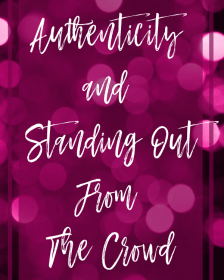 Authenticity and Standing Out From The Crowd