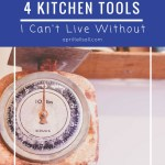 4 Kitchen Tools I Can't Live Without