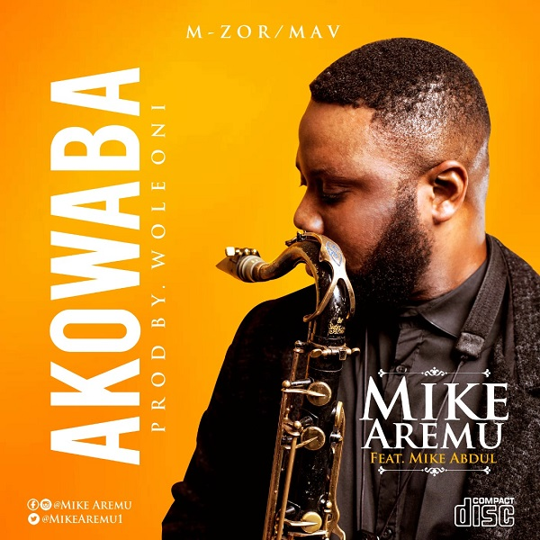 Download Music Mike Aremu – Akowaba ft. Mike Abdul