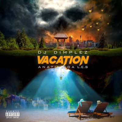 DJ Dimplez – Vacation Ft Anatii & Da L.E.S