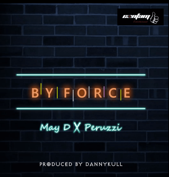 May D – By Force ft. Peruzzi
