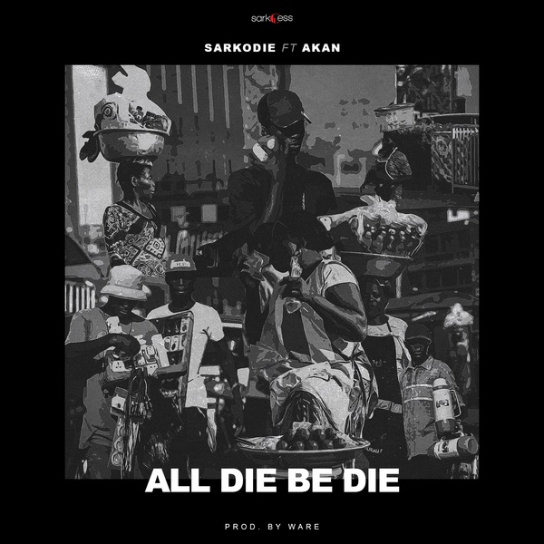 Sarkodie – All Die Be Die ft. Akan