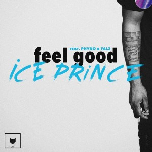 Ice Prince – Feel Good Ft. Phyno, Falz