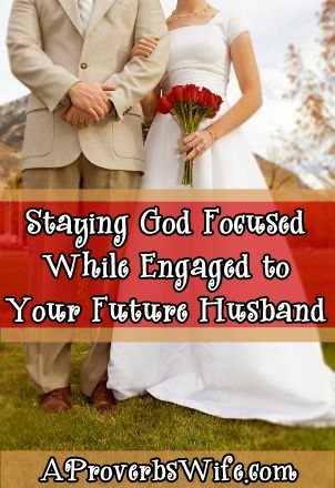Staying God Focused While Engaged to Your Future Husband