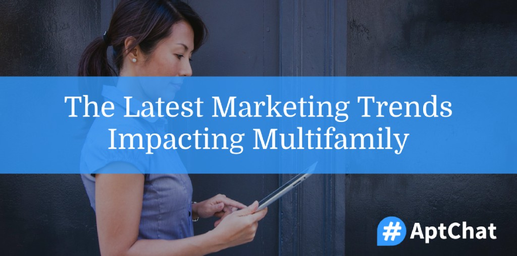 The Latest Marketing Trends Impacting Multifamily