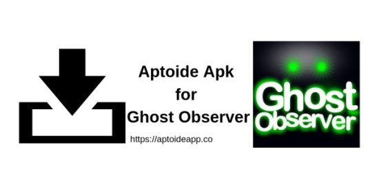 Aptoide Apk for Ghost Observer