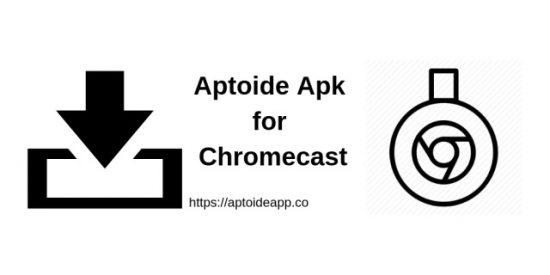 Aptoide Apk for Chromecast