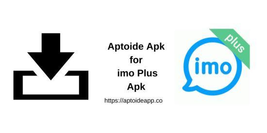 Aptoide Apk for imo Plus Apk