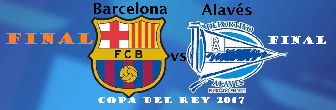 Apuestas final Copa del Rey 2017Barcelona y Alavés buscarán alzar la Copa en el Vicente Calderón