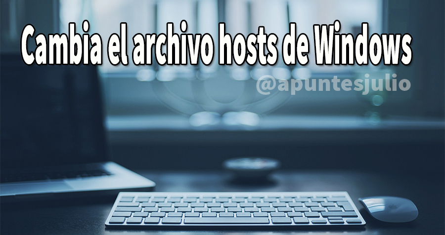 Cambia el archivo hosts de Windows