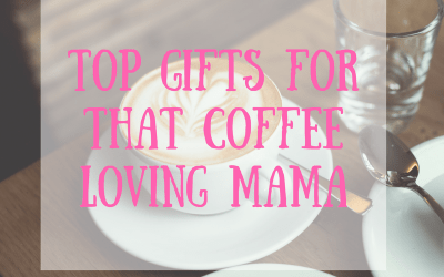 10 Awesome Gifts for A Coffee Loving Mom