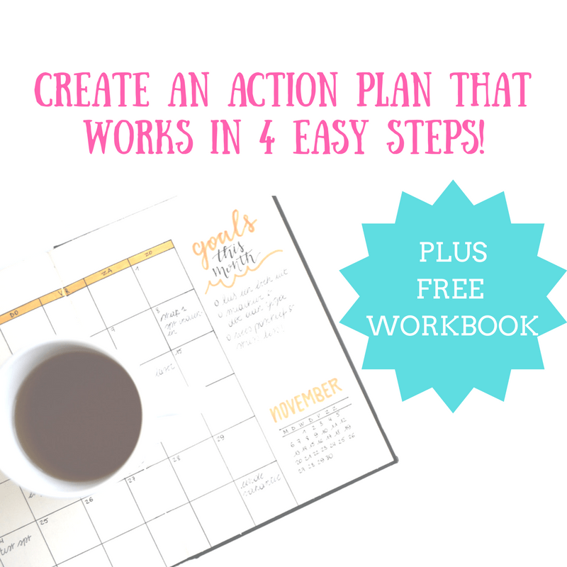 Create An Action Plan That Works in 4 Easy Steps!