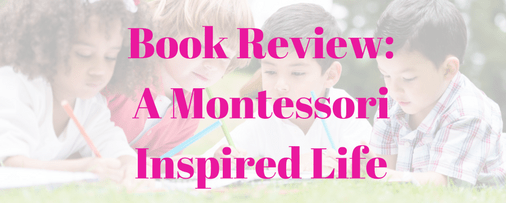 A Montessori Inspired Life: Book Review