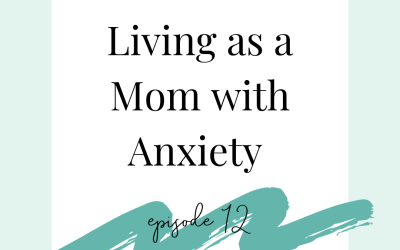 Podcast Episode 12 – Living as a Mom with Anxiety