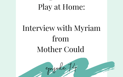 Podcast Episode 14 – Sensory Activities at Home with Kids {Interview with Myriam from Mother Could}