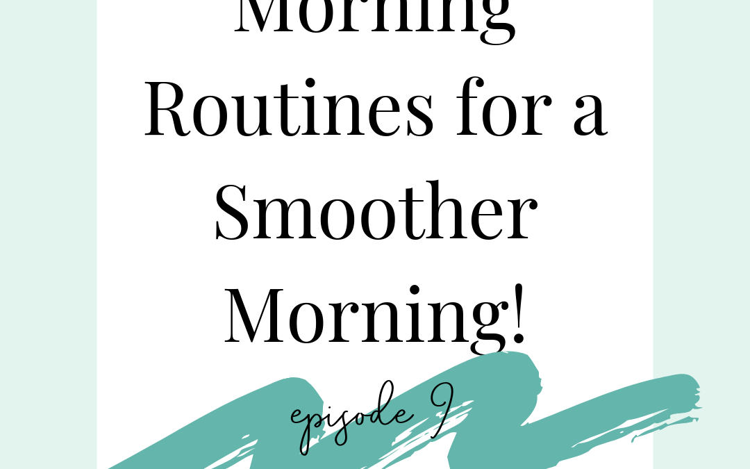 Podcast 09 Morning Routines for a Smoother Morning