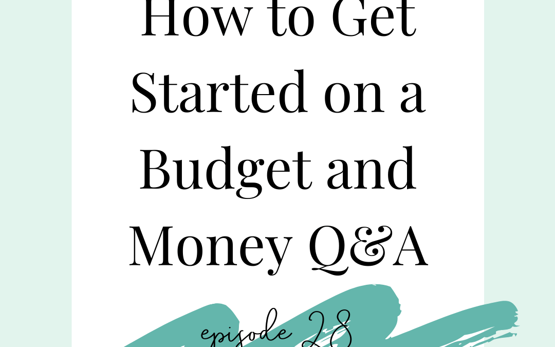 How to Get Started on a Budget and More Money Q&A {podcast 28}