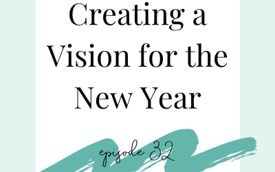 Creating Your Vision for the New Year {podcast 32}