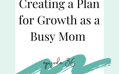 Creating a Plan for Growth as a Busy Mom