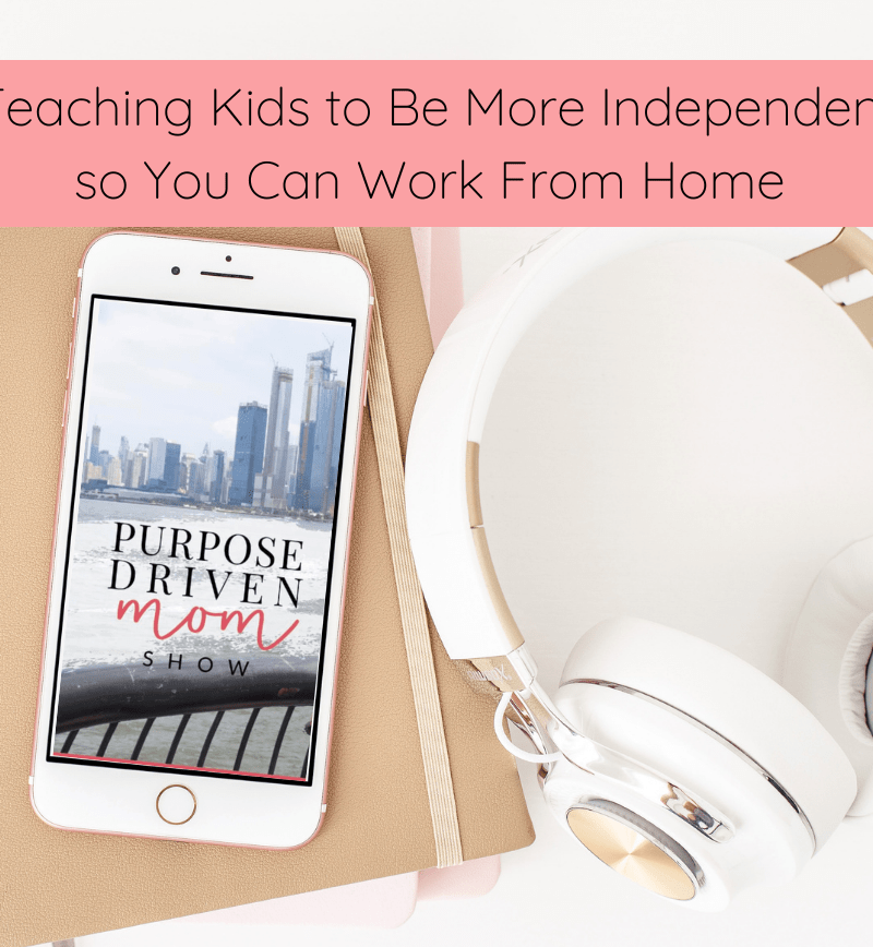 Teaching Kids to Be Independent So You Can Work At Home