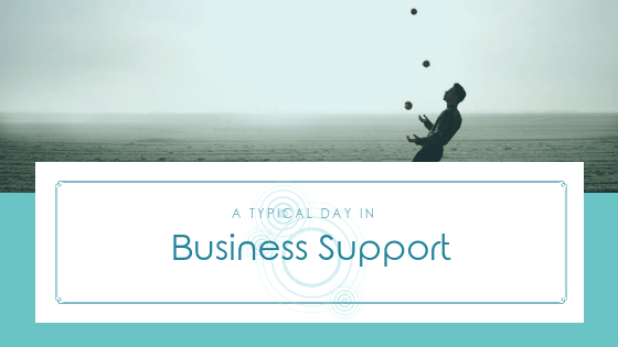 A Typical Day in Business Support – Part 2