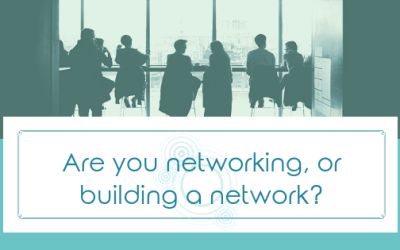 Are you networking, or building a network?