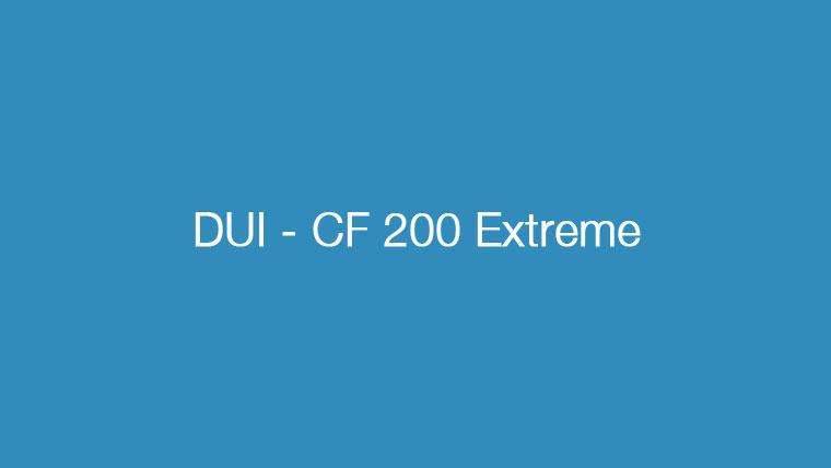 DUI – CF 200 Extreme