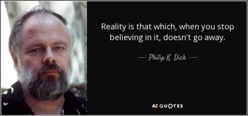 Philip K Dick quote-reality-is-that-which-when-you-stop-believing-in-it-doesn-t-go-away-philip-k-dick-7-78-78