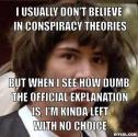 conspiracy-keanu-meme-generator-i-usually-don-t-believe-in-conspiracy-theories-but-when-i-see-how-dumb-the-official-explanation-is-i-m-kinda-left-with-no-choice-d794fa