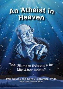 An Athiest in Heaven Paul Davids Gary E Schwartz