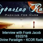 Frank Jacob ~ 03/22/16 ~ Divine Paradigm ~KCOR Radio ~ Packing for Mars