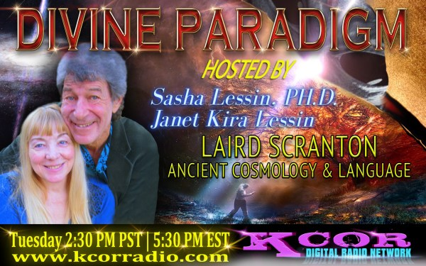 laird-scranton-ancient-cosmology-and-language-divine-paradigm-dr-sasha-lessin-janet-kira-lessin-kcor-digital-radio-network