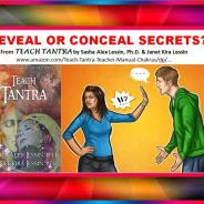 "REVEAL OR CONCEAL SECRETS?  From ""Teach Tantra"" by Sasha Alex Lessin, Ph.D. & Janet Kira Lessin"