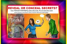 """REVEAL OR CONCEAL SECRETS?  From """"Teach Tantra"""" by Sasha Alex Lessin, Ph.D. & Janet Kira Lessin"""