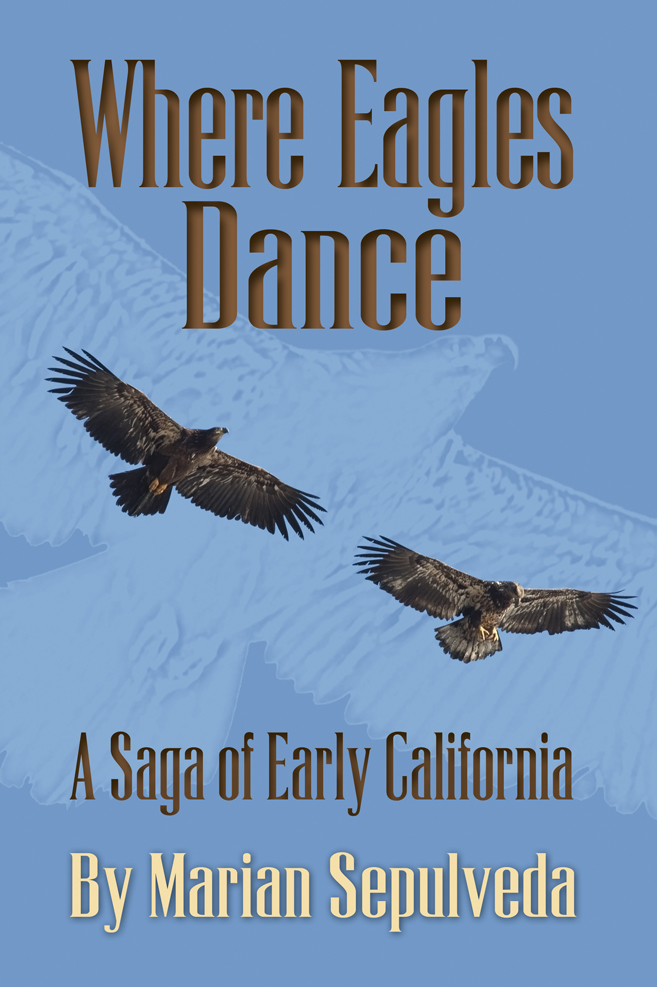 Where Eagles Dance, A Saga of Early California by Marian Sepulveda
